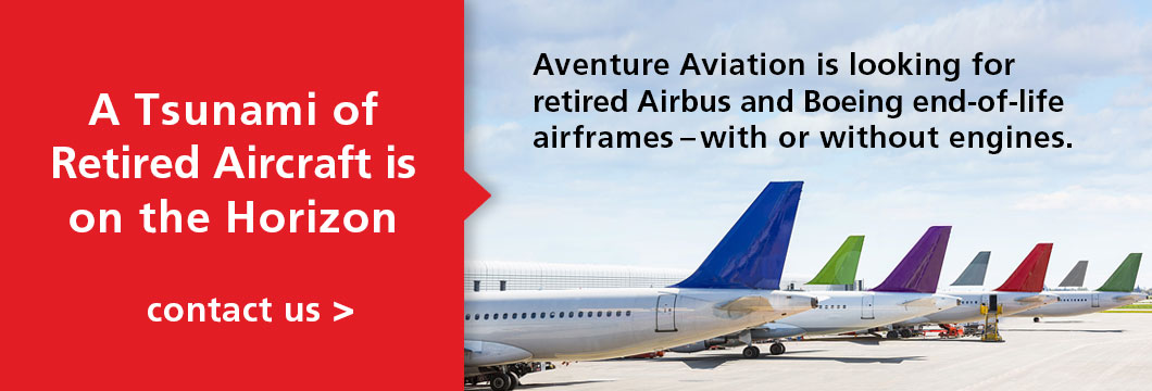 Aventure Aviation is looking for retired Airbus and Boeing end-of-life airframes with or without engines. Contact talha@aventureaviation.com